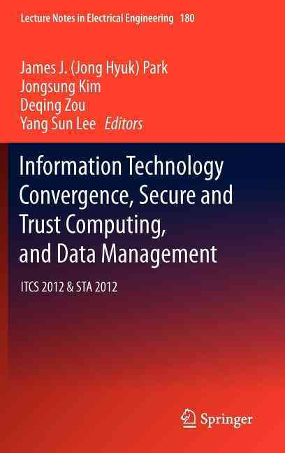 Information Technology Convergence, Secure and Trust Computing, and Data Management By Park, Jong Hyuk (EDT)/ Kim, Jongsung (EDT)/ Zou, Deqing (EDT)/ Lee, Yang Sun (EDT)